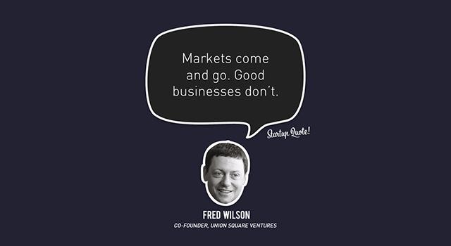 Markt-Produkt-Fit: Markets come and go. Good businesses don't. (Bild: startupquote.com)